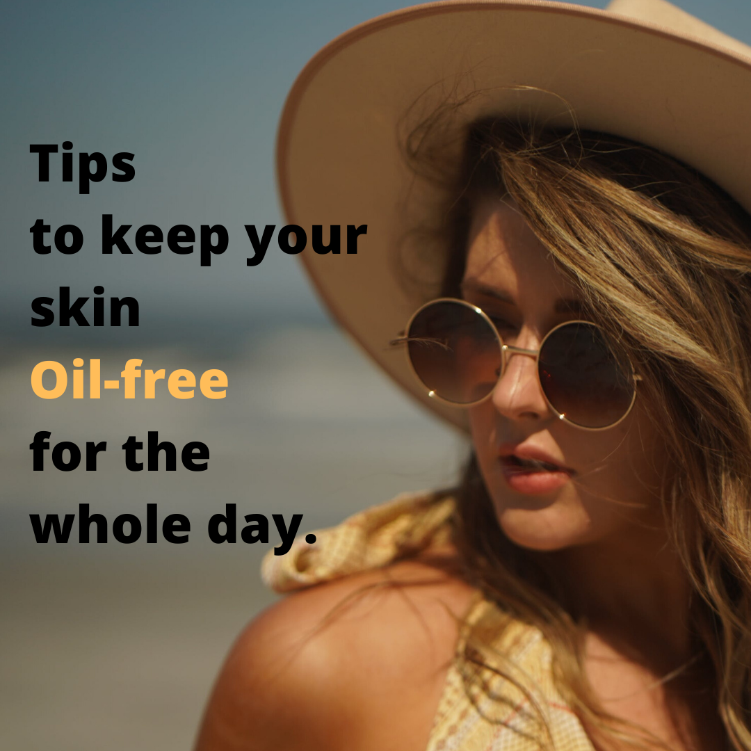 Tips to keep your skin oil-free for the whole day